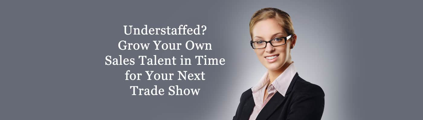 Understaffed-Grow-Your-Own-Sales-Talent-in-Time-for-Your-Next-Trade-Show