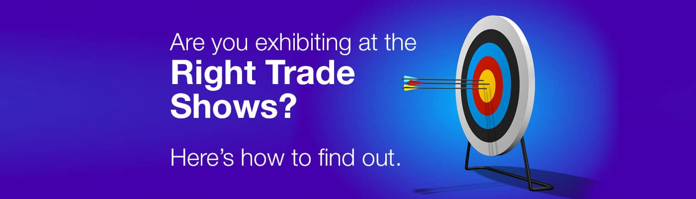 Are you Exhibiting at the Right Trade Shows Here's How to Find Out